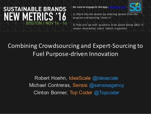 CombiningCrowdsourcingandExpert-Sourcingto FuelPurpose-drivenInnovation Robert Hoehn, IdeaScale @ideascale Michael ...