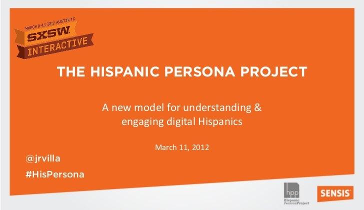 THE HISPANIC PERSONA PROJECT              A new model for understanding &                  engaging digital Hispanics     ...