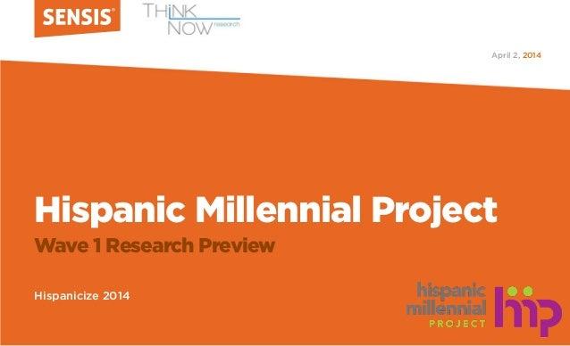 Hispanic Millennial Project Wave 1 Research Preview Hispanicize 2014 2014April 2,