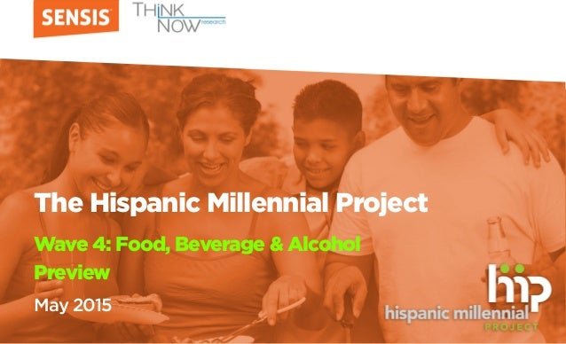 The Hispanic Millennial Project Wave 4: Food, Beverage & Alcohol Preview May 2015