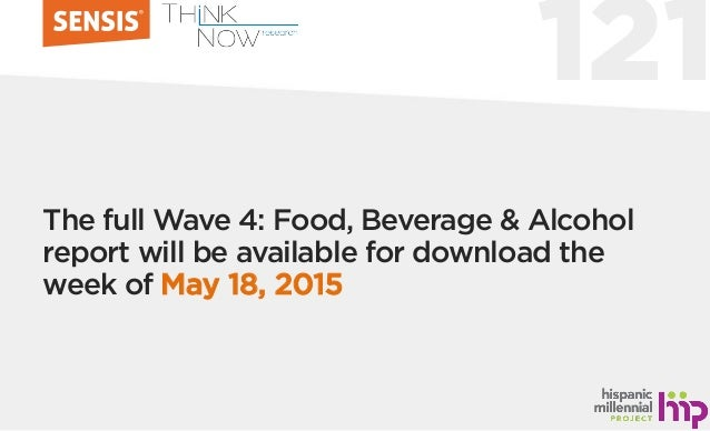 121 The full Wave 4: Food, Beverage & Alcohol report will be available for download the week of May 18, 2015