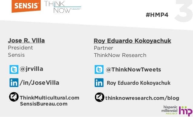 3 Jose R. Villa President Sensis @jrvilla /in/JoseVilla ThinkMulticultural.com SensisBureau.com Roy Eduardo Kokoyachuk Par...