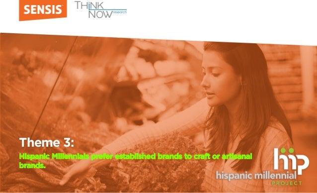 Theme 3: Hispanic Millennials prefer established brands to craft or artisanal brands.