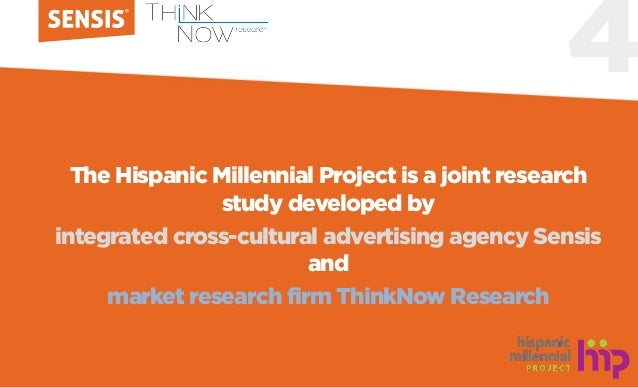 4 The Hispanic Millennial Project is a joint research study developed by integrated cross-cultural advertising agency Sens...