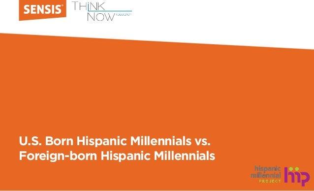 U.S. Born Hispanic Millennials vs. Foreign-born Hispanic Millennials