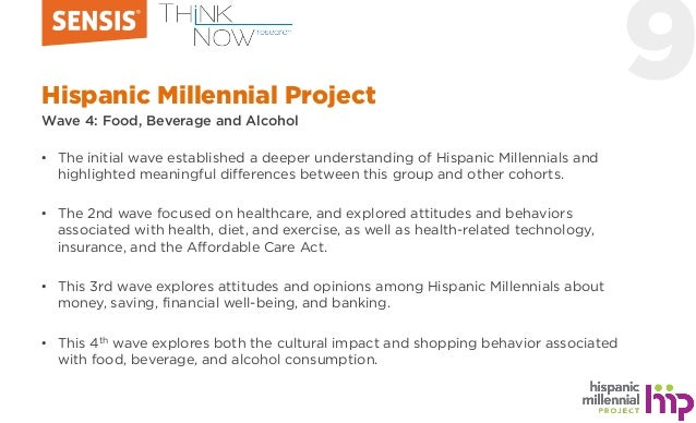 9Hispanic Millennial Project Wave 4: Food, Beverage and Alcohol • The initial wave established a deeper understanding of H...