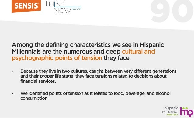 90 Among the defining characteristics we see in Hispanic Millennials are the numerous and deep cultural and psychographic ...