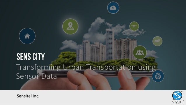 SENS CITY Transforming Urban Transportation using Sensor Data Sensitel	Inc.