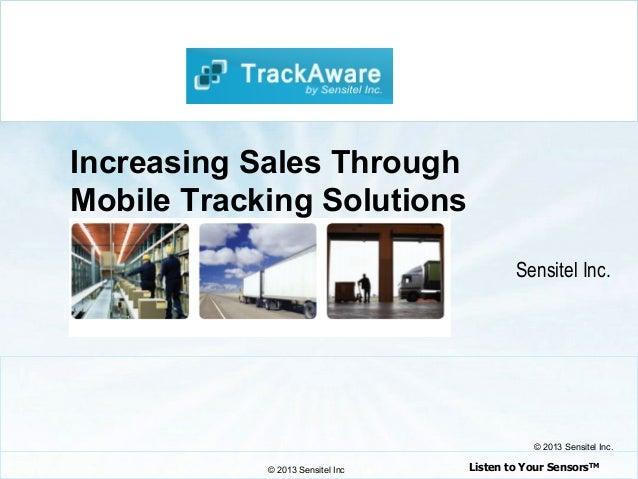 © 2013 Sensitel Inc Listen to Your SensorsTM © 2013 Sensitel Inc. Sensitel Inc. Increasing Sales Through Mobile Tracking S...
