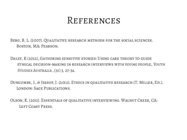 References Berg, B. L. (2007). Qualitative research methods for the social sciences. Boston, MA: Pearson. Daley, K (2012),...