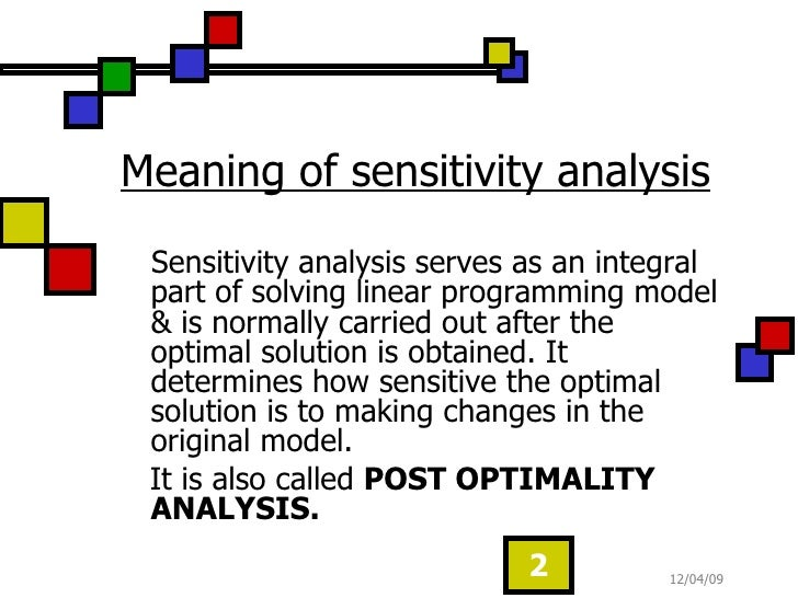 Meaning of sensitivity analysis <ul><li>Sensitivity analysis serves as an integral part of solving linear programming mode...