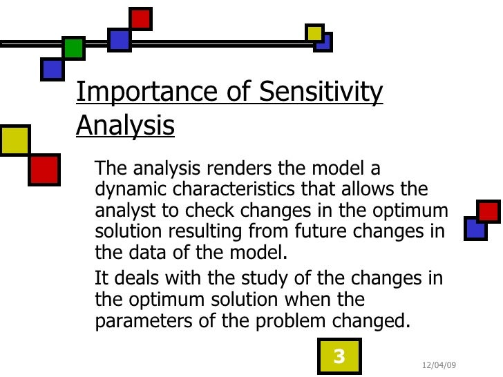 Importance of Sensitivity Analysis <ul><li>The analysis renders the model a dynamic characteristics that allows the analys...
