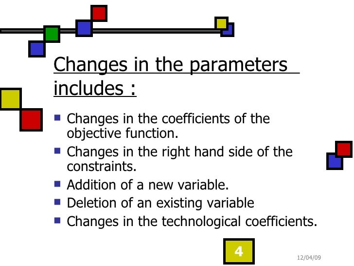 Changes in the parameters  includes : <ul><li>Changes in the coefficients of the objective function. </li></ul><ul><li>Cha...