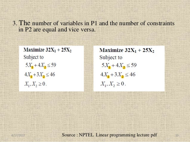 3. The number of variables in P1 and the number of constraints in P2 are equal and vice versa. Source : NPTEL Linear progr...