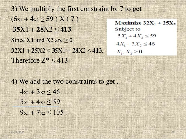 3) We multiply the first constraint by 7 to get (5X1 + 4X2 ≤ 59 ) X ( 7 ) 35X1 + 28X2 ≤ 413 Since X1 and X2 are ≥ 0, 32X1 ...