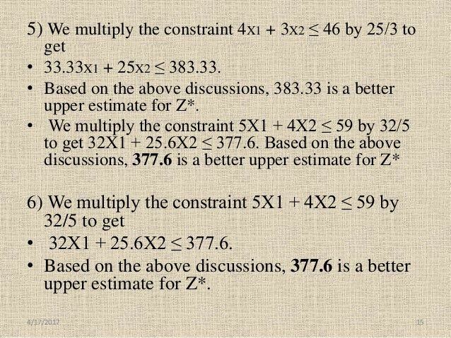 5) We multiply the constraint 4X1 + 3X2 ≤ 46 by 25/3 to get • 33.33X1 + 25X2 ≤ 383.33. • Based on the above discussions, 3...