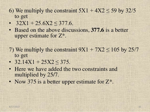 6) We multiply the constraint 5X1 + 4X2 ≤ 59 by 32/5 to get • 32X1 + 25.6X2 ≤ 377.6. • Based on the above discussions, 377...