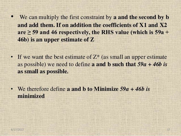 • We can multiply the first constraint by a and the second by b and add them. If on addition the coefficients of X1 and X2...