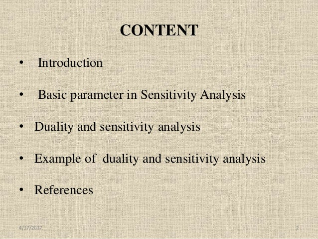 CONTENT • Introduction • Basic parameter in Sensitivity Analysis • Duality and sensitivity analysis • Example of duality a...