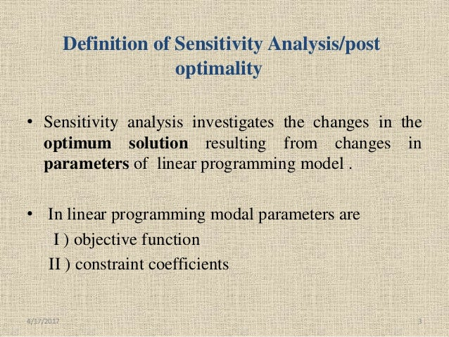 Definition of Sensitivity Analysis/post optimality • Sensitivity analysis investigates the changes in the optimum solution...