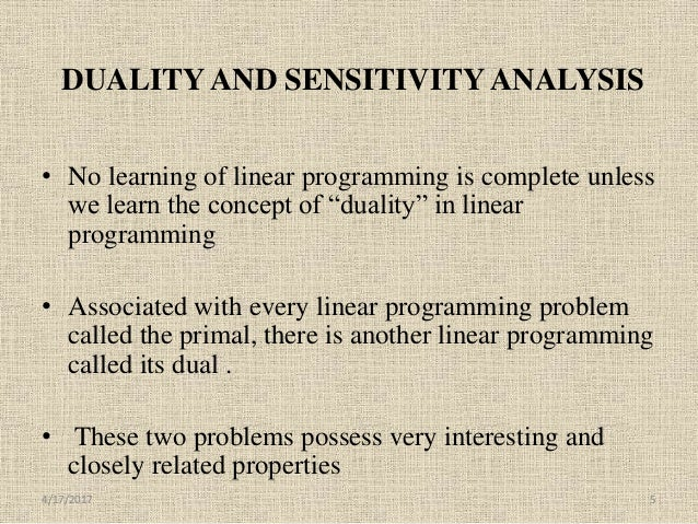 """DUALITY AND SENSITIVITY ANALYSIS • No learning of linear programming is complete unless we learn the concept of """"duality"""" ..."""