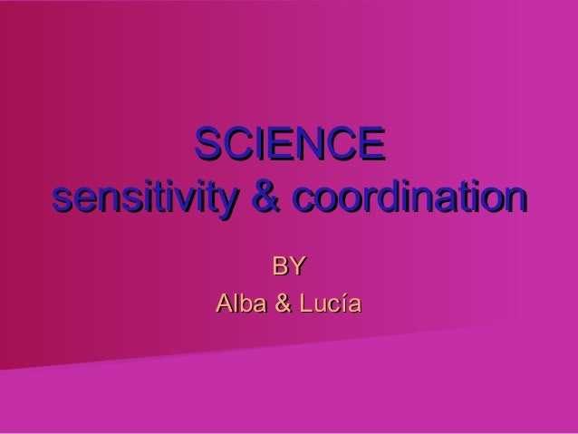 SCIENCEsensitivity & coordination             BY        Alba & Lucía