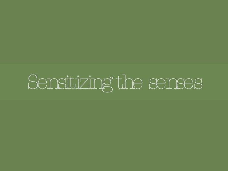 Sensitizing the senses