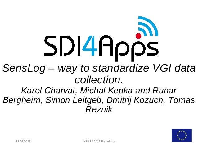 SensLog – way to standardize VGI data collection. Karel Charvat, Michal Kepka and Runar Bergheim, Simon Leitgeb, Dmitrij K...