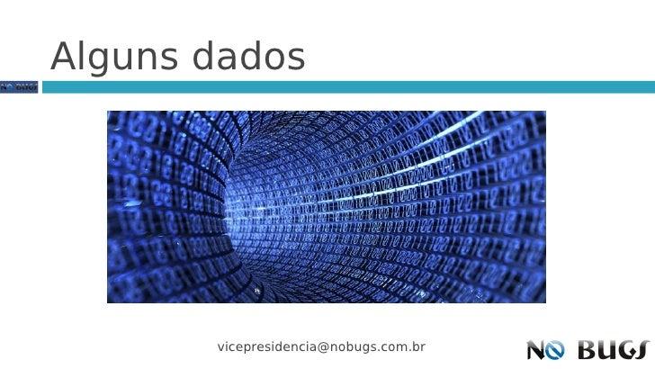 Alguns dados            vicepresidencia@nobugs.com.br