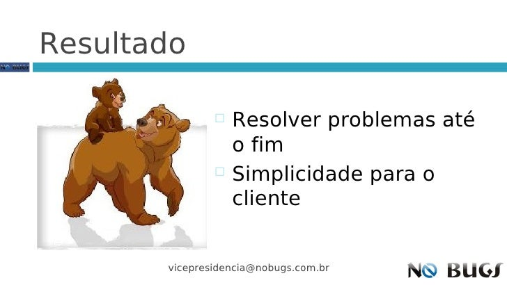 Resultado                    Resolver problemas até                    o fim                   Simplicidade para o      ...