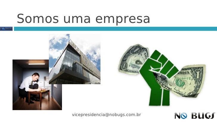 Somos uma empresa            vicepresidencia@nobugs.com.br