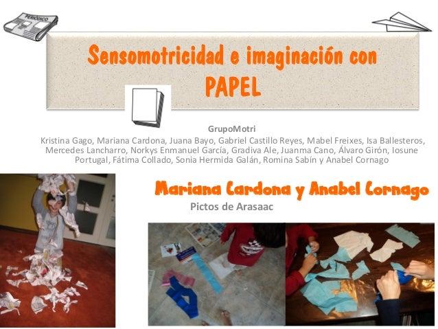 Sensomotricidad e imaginación conPAPELGrupoMotriKristina Gago, Mariana Cardona, Juana Bayo, Gabriel Castillo Reyes, Mabel ...