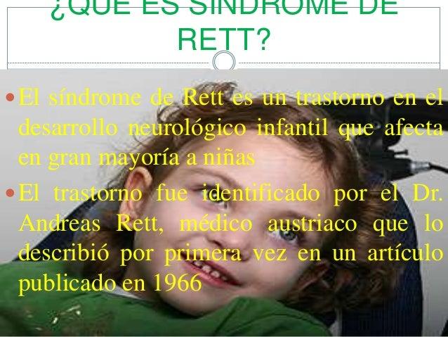 ¿QUE ES SINDROME DE RETT?  El síndrome de Rett es un trastorno en el  desarrollo neurológico infantil que afecta en gran ...