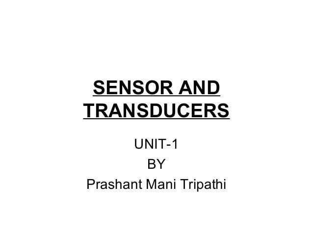 SENSOR AND TRANSDUCERS UNIT-1 BY Prashant Mani Tripathi