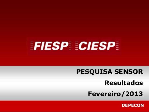 PESQUISA SENSOR      Resultados  Fevereiro/2013          DEPECON