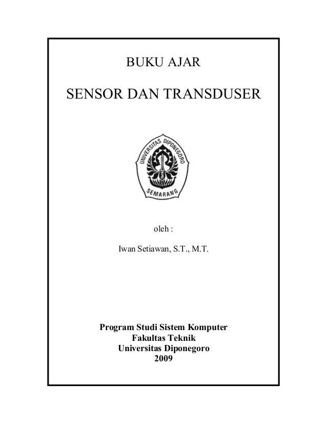 BUKU AJAR SENSOR DAN TRANSDUSER oleh : Iwan Setiawan, S.T., M.T. Program Studi Sistem Komputer Fakultas Teknik Universitas...