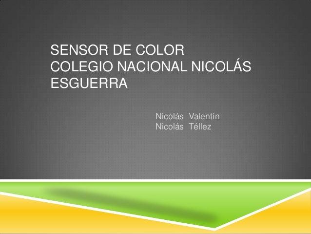 SENSOR DE COLOR COLEGIO NACIONAL NICOLÁS ESGUERRA Nicolás Valentín Nicolás Téllez