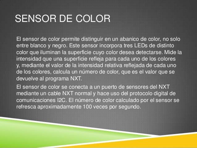 SENSOR DE COLOR El sensor de color permite distinguir en un abanico de color, no solo entre blanco y negro. Este sensor in...