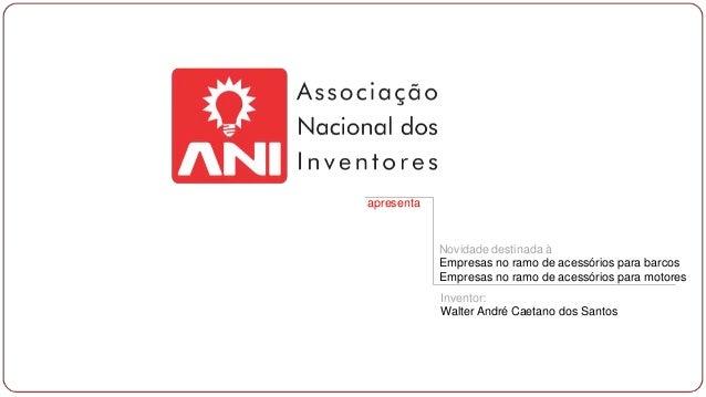 apresenta Novidade destinada à Empresas no ramo de acessórios para barcos Empresas no ramo de acessórios para motores Inve...