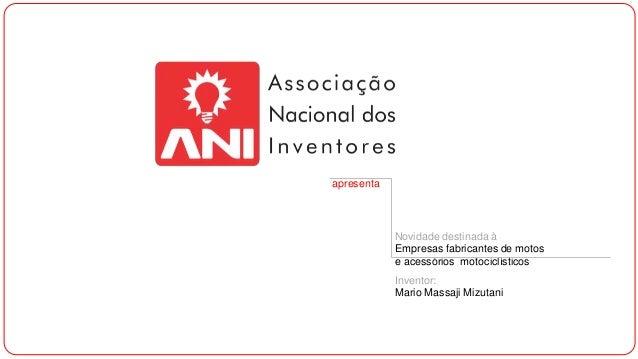 apresenta  Novidade destinada à Empresas fabricantes de motos e acessórios motociclísticos Inventor: Mario Massaji Mizutan...
