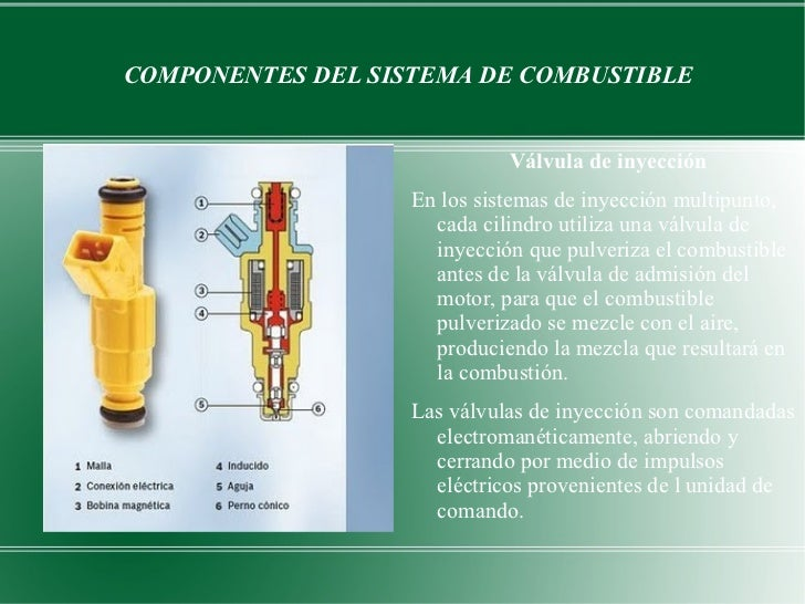 COMPONENTES DEL SISTEMA DE COMBUSTIBLE <ul>Válvula de inyección En los sistemas de inyección multipunto, cada cilindro uti...