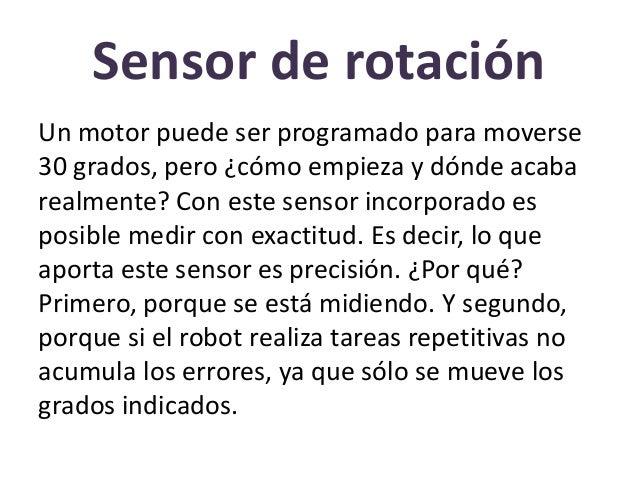 Sensor de rotación Un motor puede ser programado para moverse 30 grados, pero ¿cómo empieza y dónde acaba realmente? Con e...