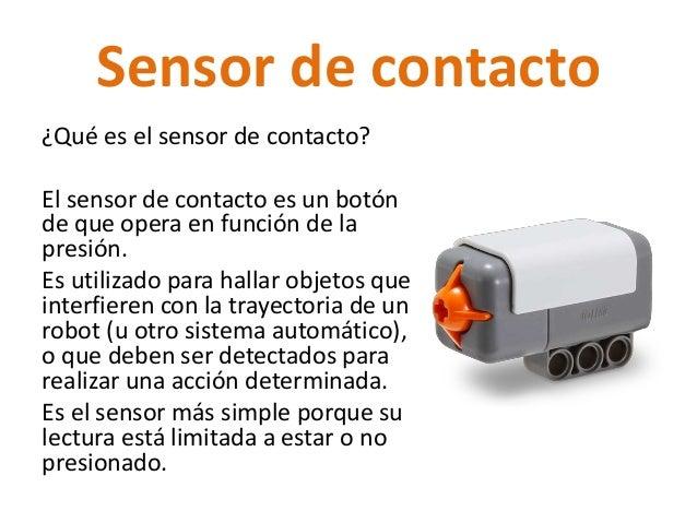 Sensor de contacto ¿Qué es el sensor de contacto? El sensor de contacto es un botón de que opera en función de la presión....