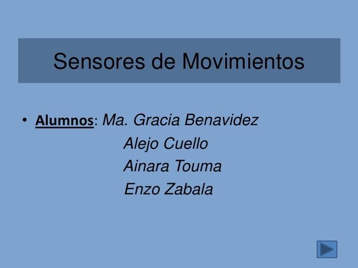 Sensores de Movimientos• Alumnos: Ma. Gracia Benavidez             Alejo Cuello             Ainara Touma             Enzo ...