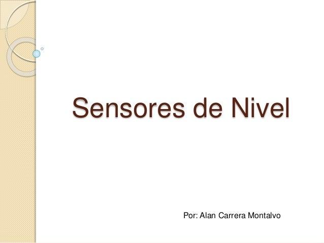 Sensores de Nivel Por: Alan Carrera Montalvo