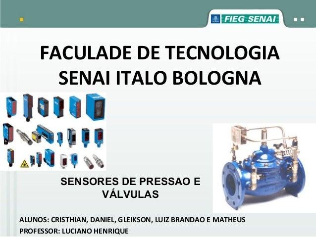FACULADE DE TECNOLOGIA SENAI ITALO BOLOGNA ALUNOS: CRISTHIAN, DANIEL, GLEIKSON, LUIZ BRANDAO E MATHEUS PROFESSOR: LUCIANO ...