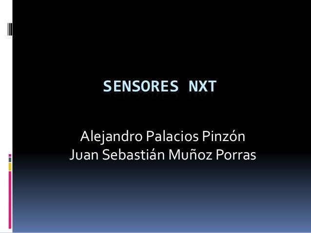 SENSORES NXT Alejandro Palacios Pinzón Juan Sebastián Muñoz Porras