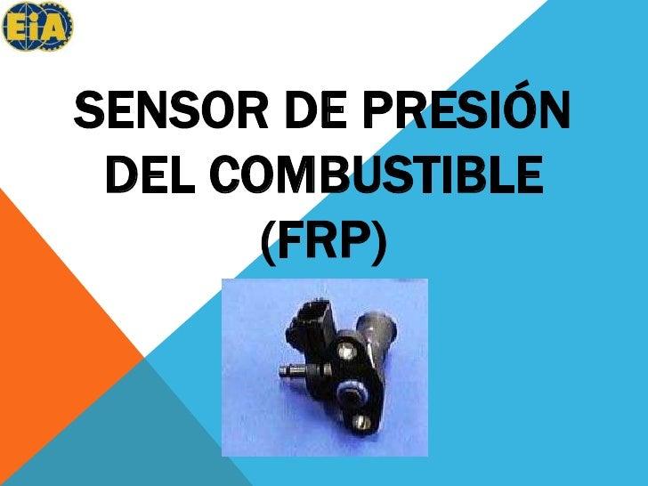 SENSOR DE PRESIÓN DEL COMBUSTIBLE (FRP) <br />