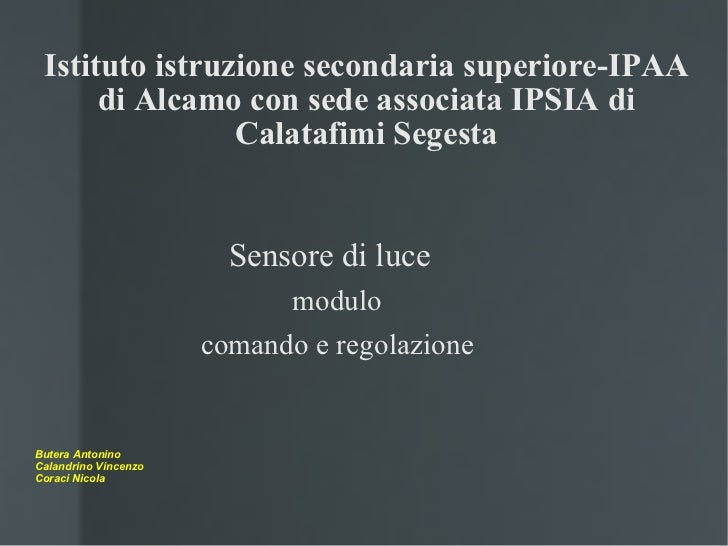 Istituto istruzione secondaria superiore-IPAA di Alcamo con sede associata IPSIA di Calatafimi Segesta <ul><li>Sensore di ...