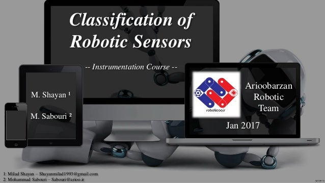 M. Shayan ¹ Classification of Robotic Sensors -- Instrumentation Course -- Jan 2017 Arioobarzan Robotic Team M. Sabouri ² ...